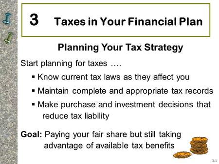 Start planning for taxes ….  Know current tax laws as they affect you  Maintain complete and appropriate tax records  Make purchase and investment decisions.