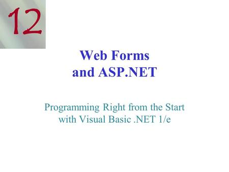 Web Forms and ASP.NET Programming Right from the Start with Visual Basic.NET 1/e 12.