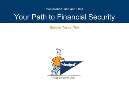 Your Path to Financial Security Conference Title and Date Speaker Name, Title.