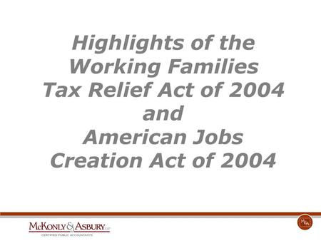 Highlights of the Working Families Tax Relief Act of 2004 and American Jobs Creation Act of 2004.