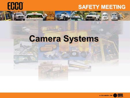 Camera Systems SAFETY MEETING. Back-up Alarms Alert pedestrians to vehicles backing. Camera Systems Alert the driver to people or objects behind his vehicle.