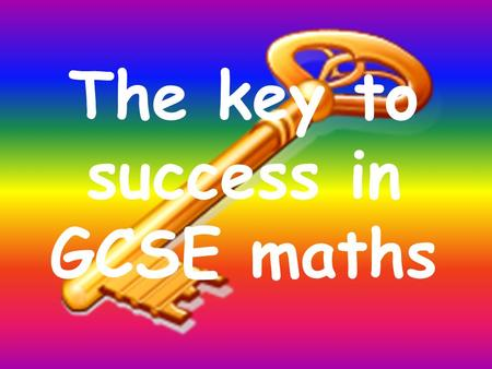 The key to success in GCSE maths. Examiners estimate that candidates who show working out get 10% more marks than those who don't.
