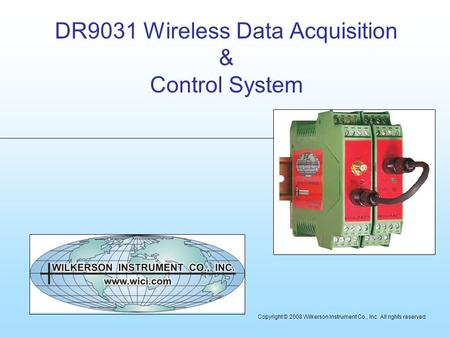 DR9031 Wireless Data Acquisition & Control System Copyright © 2008 Wilkerson Instrument Co., Inc All rights reserved.