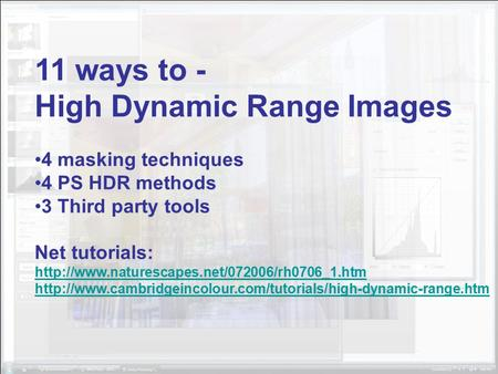 11 ways to - High Dynamic Range Images 4 masking techniques 4 PS HDR methods 3 Third party tools Net tutorials: