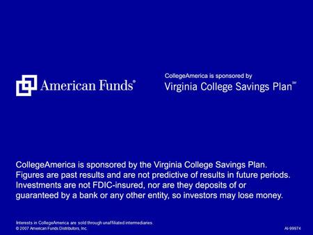 Interests in CollegeAmerica are sold through unaffiliated intermediaries. © 2007 American Funds Distributors, Inc.AI-99974.