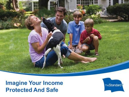 © 2010 Standard Insurance ny SI 16434PPTPROT (Rev 8/14) Imagine Your Income Protected And Safe.