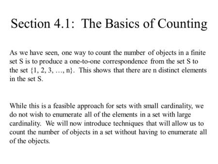 Section 4.1: The Basics of Counting As we have seen, one way to count the number of objects in a finite set S is to produce a one-to-one correspondence.