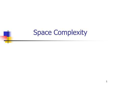 1 Space Complexity. 2 Def: Let M be a deterministic Turing Machine that halts on all inputs. Space Complexity of M is the function f:N  N, where f(n)