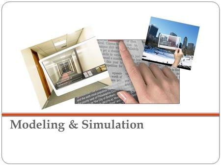 Modeling & Simulation. System Models and Simulation Framework for Modeling and Simulation The framework defines the entities and their Relationships that.