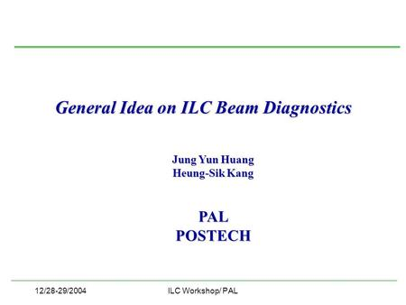 12/28-29/2004ILC Workshop/ PAL General Idea on ILC Beam Diagnostics Jung Yun Huang Heung-Sik Kang PALPOSTECH.