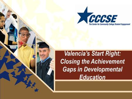 Valencia's Start Right: Closing the Achievement Gaps in Developmental Education.