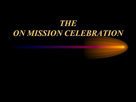 THE ON MISSION CELEBRATION. Partnering with other Southern Baptists to be On Mission with God.