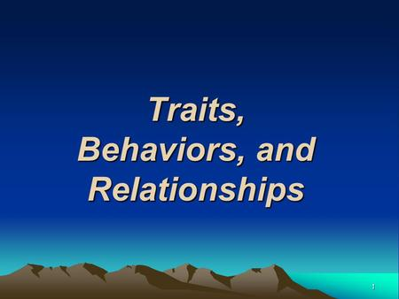 1 Traits, Behaviors, and Relationships. 2 Ex. 2.1 Personal Characteristics of Leaders Personal Characteristics Energy Physical stamina Intelligence and.