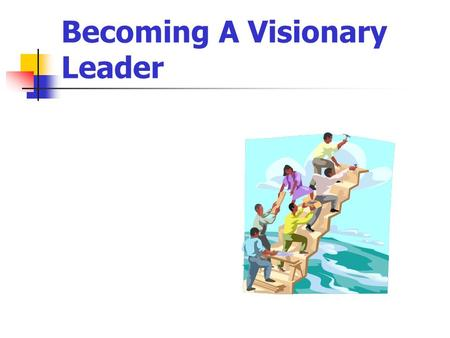 Becoming A Visionary Leader
