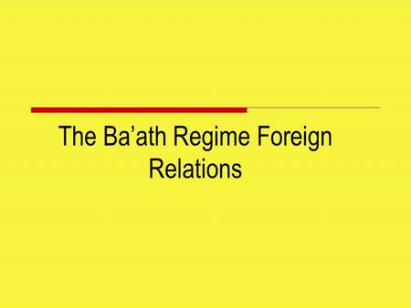 The Ba'ath Regime Foreign Relations. Three Defining Moments  the creation <strong>of</strong> the state <strong>of</strong> Israel (and the consequent displacement <strong>of</strong> hundred <strong>of</strong> thousands.