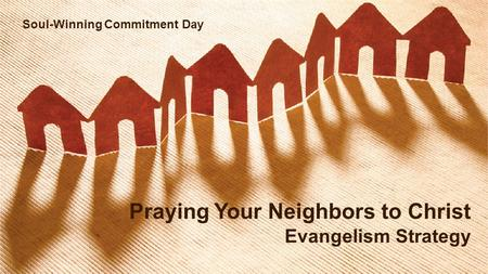 Praying Your Neighbors to Christ Evangelism Strategy Soul-Winning Commitment Day.