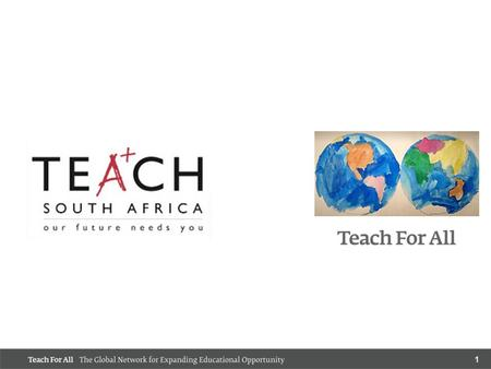 1. 2 OUR VISION One day, all children will have the opportunity to attain an excellent education. SHARED MISSION Teach For All partner organizations enlist.