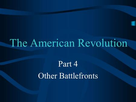 The American Revolution Part 4 Other Battlefronts.