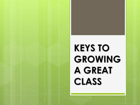 KEYS TO GROWING A GREAT CLASS. God's Call 10 For we are God's workmanship, created in Christ Jesus to do good works, which God prepared in advance for.