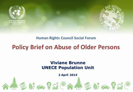 Human Rights Council Social Forum Policy Brief on Abuse of Older Persons Viviane Brunne UNECE Population Unit 2 April 2014.