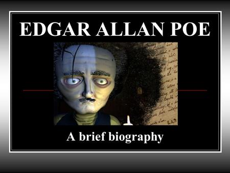 EDGAR ALLAN POE A brief biography Master of Horror and… Father of the Detective Story -Edgar Poe was born in Boston on January 19 th, 1809. -His parents,