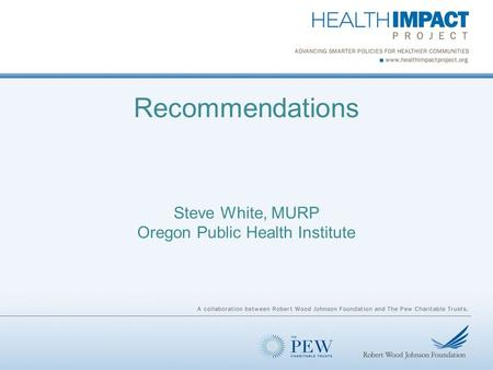 Recommendations Steve White, MURP Oregon Public Health Institute.