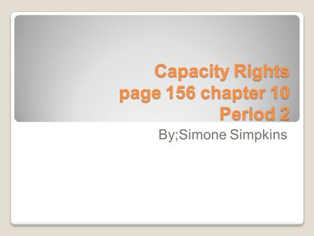 Capacity Rights page 156 chapter 10 Period 2 By;Simone Simpkins.