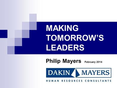 MAKING TOMORROW'S LEADERS Philip Mayers February 2014.