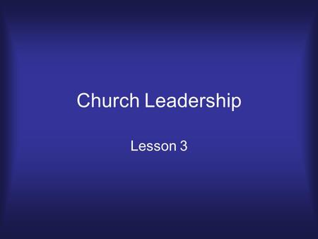 Church Leadership Lesson 3. Review & Introduction.