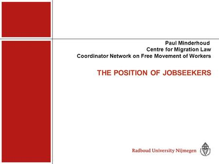 THE POSITION OF JOBSEEKERS Paul Minderhoud Centre for Migration Law Coordinator Network on Free Movement of Workers.