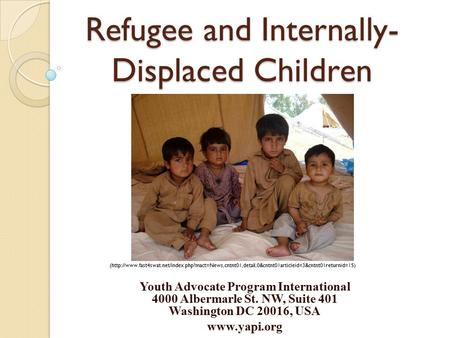 Refugee and Internally- Displaced Children Youth Advocate Program International 4000 Albermarle St. NW, Suite 401 Washington DC 20016, USA www.yapi.org.