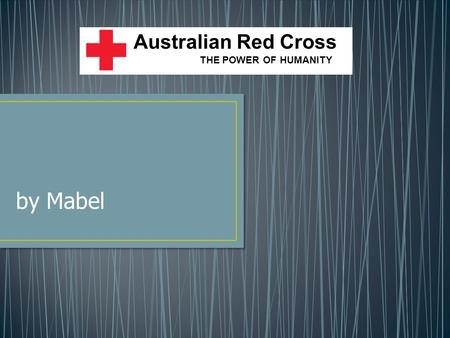 By Mabel Australian Red Cross THE POWER OF HUMANITY.
