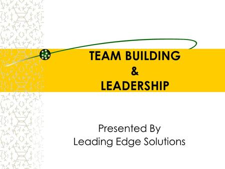 TEAM BUILDING & LEADERSHIP