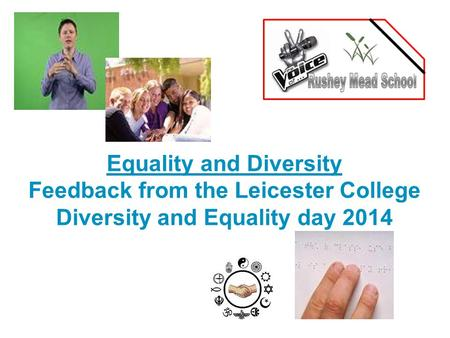 Equality and Diversity Feedback from the Leicester College Diversity and Equality day 2014.