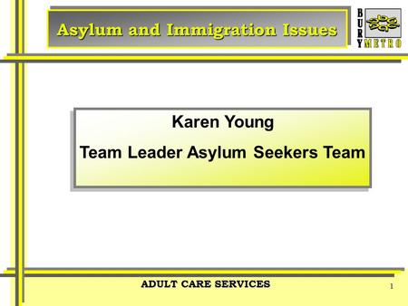 ADULT CARE SERVICES 1 Asylum and Immigration Issues Other logos can be added within the grey stripe if required Karen Young Team Leader Asylum Seekers.