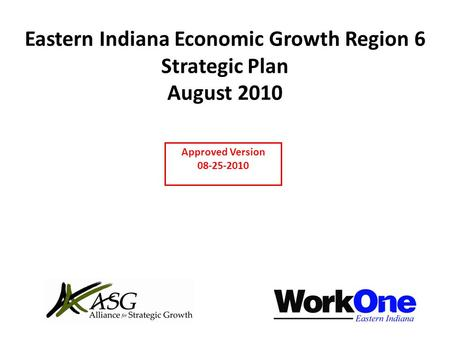 Eastern Indiana Economic Growth Region 6 Strategic Plan August 2010 Approved Version 08-25-2010.