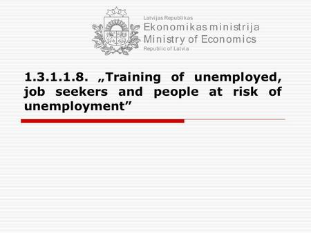 "1.3.1.1.8. ""Training of unemployed, job seekers and people at risk of unemployment"""