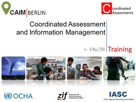 Coordinated Assessment and Information Management Training 4 – 9 May 2014.