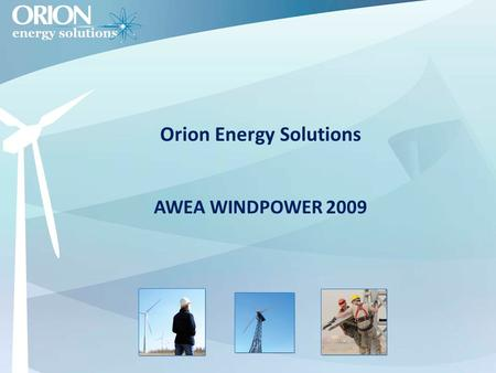 Orion Energy Solutions AWEA WINDPOWER 2009. About Orion International The Nation's largest military recruiting firm, with over 22,000 veterans placed.