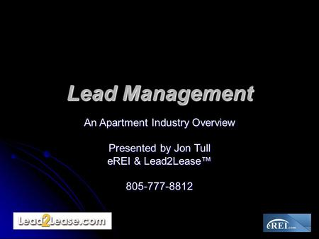 An Apartment Industry Overview Presented by Jon Tull eREI & Lead2Lease™ 805-777-8812 Lead Management.