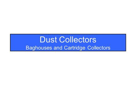 Dust Collectors Baghouses and Cartridge Collectors.