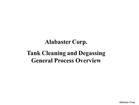 Alabaster Corp. Tank Cleaning and Degassing General Process Overview.