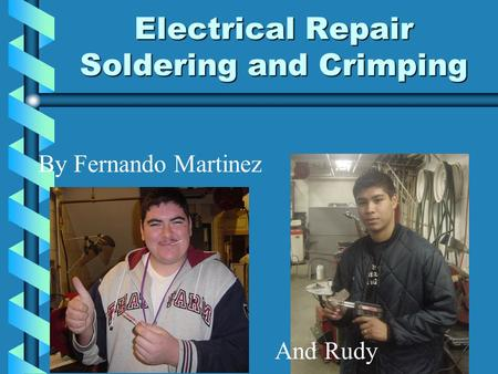 Electrical Repair Soldering and Crimping By Fernando Martinez And Rudy.