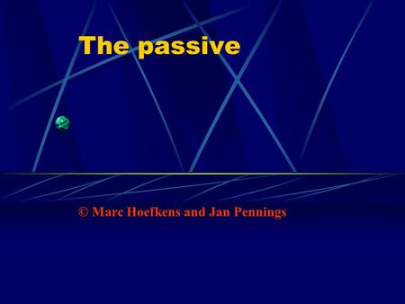 The passive © Marc Hoefkens and Jan Pennings. How to construct a passive sentence Dangerous driving causes many accidents. SubjectVerbDirect Object Many.