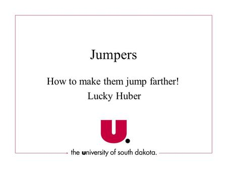 How to make them jump farther! Lucky Huber