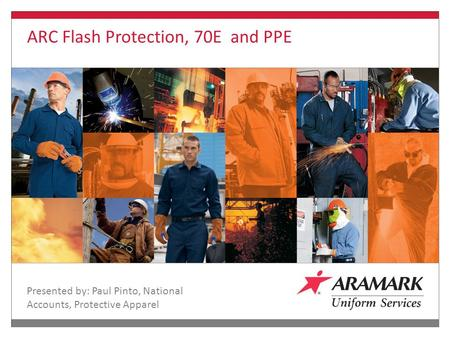 Finding a Common Thread… Presented by: Paul Pinto, National Accounts, Protective Apparel ARC Flash Protection, 70E and PPE.