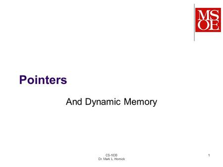 CS-1030 Dr. Mark L. Hornick 1 Pointers And Dynamic Memory.