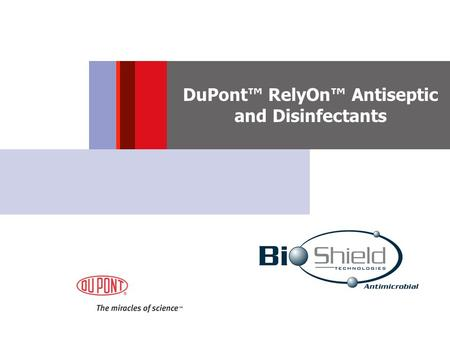 DuPont™ RelyOn™ Antiseptic and Disinfectants. DuPont™ RelyOn™ Products from the inventors of Kevlar®, Nomex®, Tyvek®/Tychem® l Rely on DuPont for User.