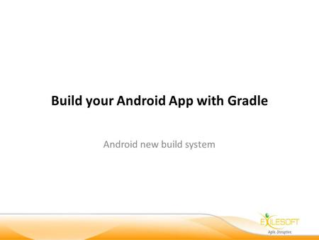 Build your Android App with Gradle Android new build system.