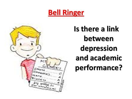 Bell Ringer Is there a link between depression and academic performance?